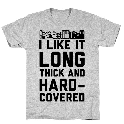 I Like it Long Thick and Hardcovered T-Shirt