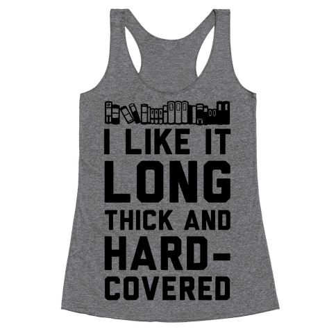 I Like it Long Thick and Hardcovered Racerback Tank Top