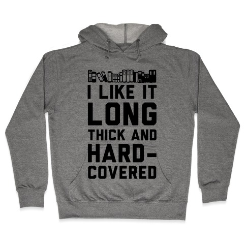 I Like it Long Thick and Hardcovered Hooded Sweatshirt