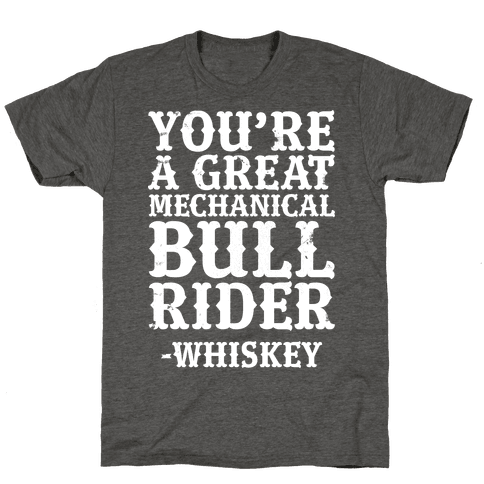 You're a Great Mechanical Bull Rider -Whiskey