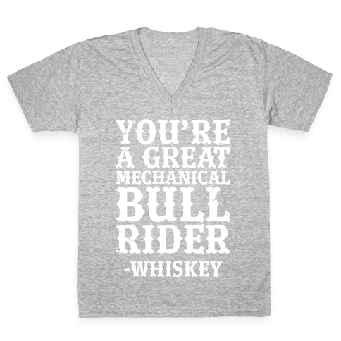 You're a Great Mechanical Bull Rider -Whiskey V-Neck Tee Shirt
