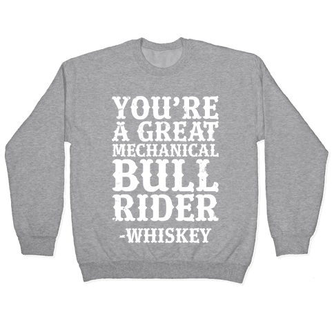 You're a Great Mechanical Bull Rider -Whiskey Pullover