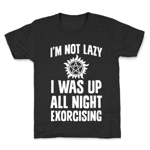 I'm Not Lazy, I Was Up All Night Exorcising Kids T-Shirt