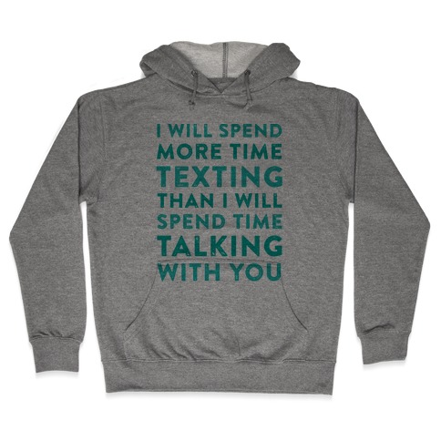 I Will Spend More Time Texting Hooded Sweatshirt
