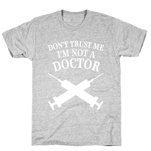 Dont Trust Me I'm Not A Doctor (Dark) Mens T-Shirt