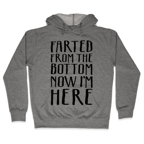 Farted From The Bottom Now I'm Here Hooded Sweatshirt