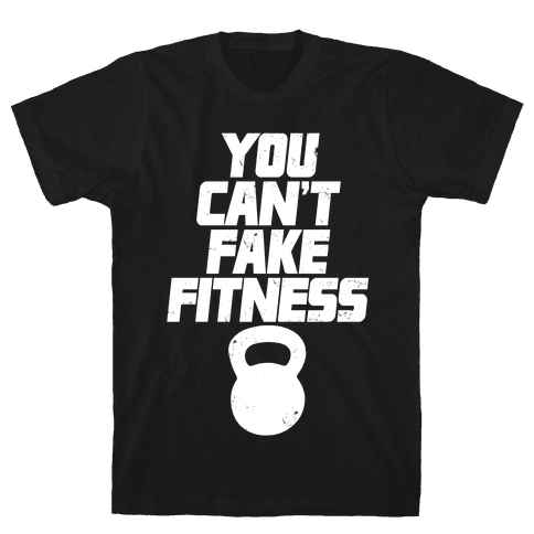 You Can't Fake Fitness Mens T-Shirt