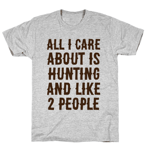 All I Care About Is Hunting And Like 2 People Mens T-Shirt