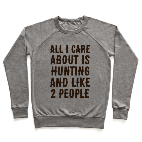 All I Care About Is Hunting And Like 2 People Pullover