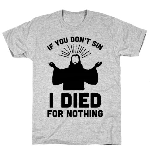 If You Don't Sin, I Died For Nothing Mens T-Shirt
