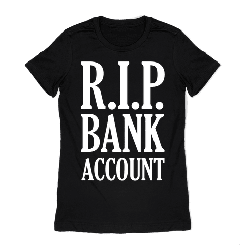 R.I.P. Bank Account Womens T-Shirt
