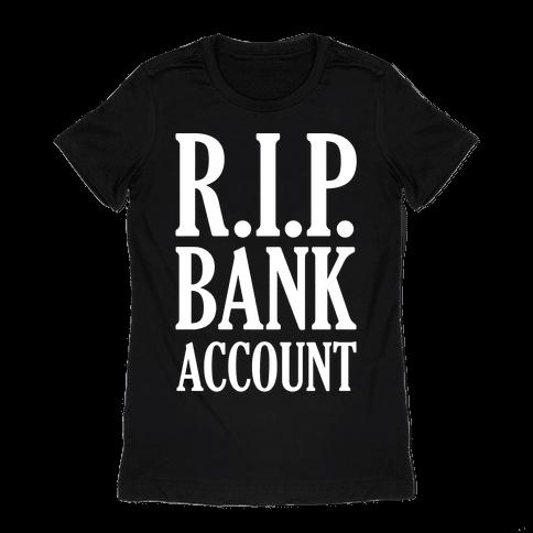 R.I.P. Bank Account Womens T-Shirt