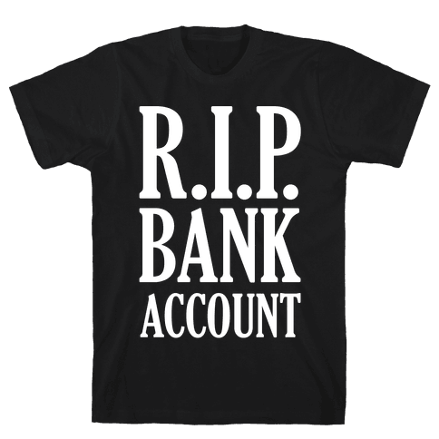 R.I.P. Bank Account Mens T-Shirt