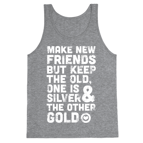 Make New Friends, But Keep The Old Tank Top