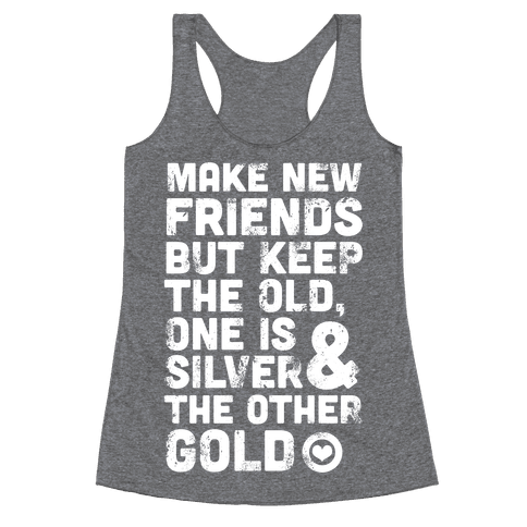 Make New Friends, But Keep The Old Racerback Tank Top