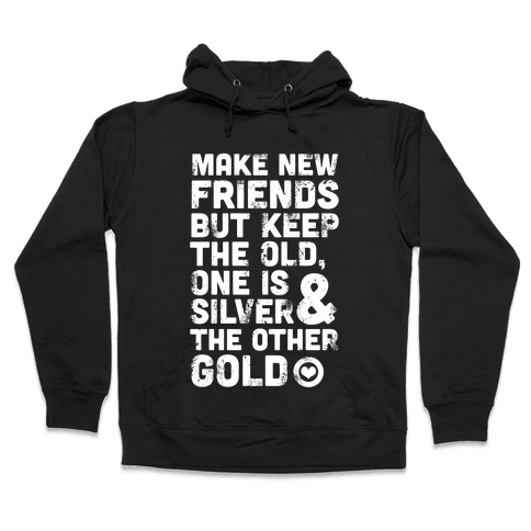 Make New Friends, But Keep The Old Hooded Sweatshirt