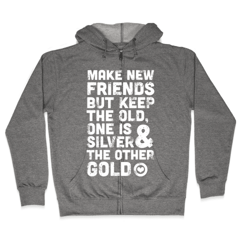 Make New Friends, But Keep The Old Zip Hoodie