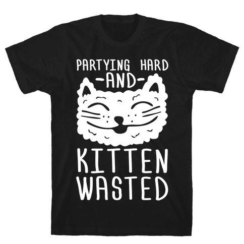 Partying Hard And Kitten Wasted Mens T-Shirt