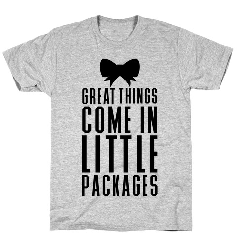 Great Things Come In Little Packages T-Shirt