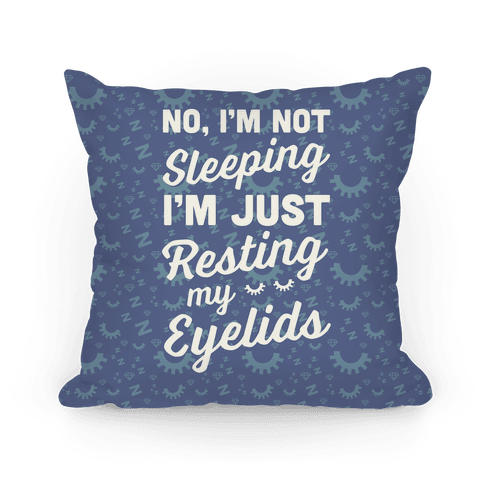 No, I'm Not Sleeping I'm Just Resting My Eyelids