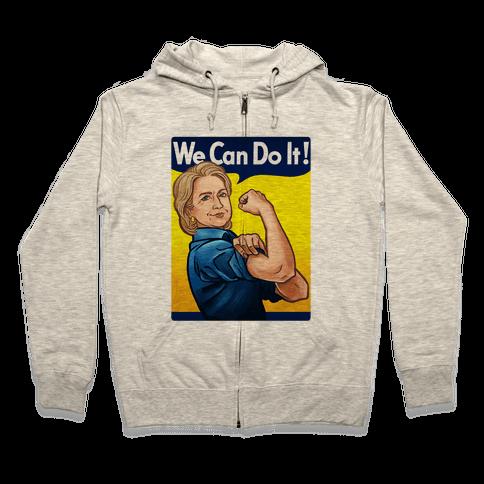 Hillary Clinton: We Can Do It! Zip Hoodie