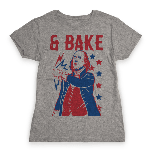 Shake & Bake: Benjamin Franklin Womens T-Shirt