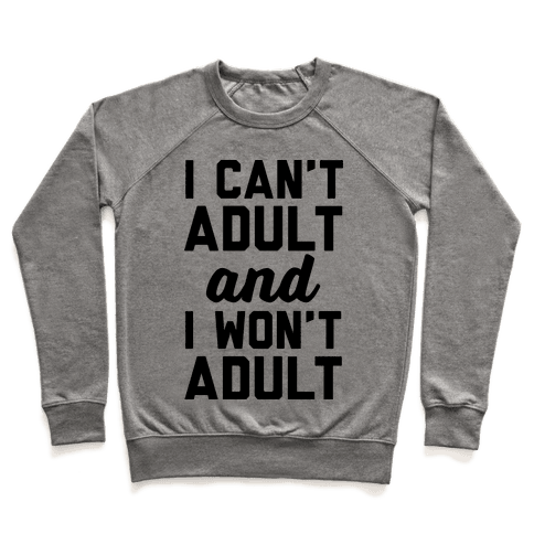 I Can't Adult And I Won't Adult Pullover