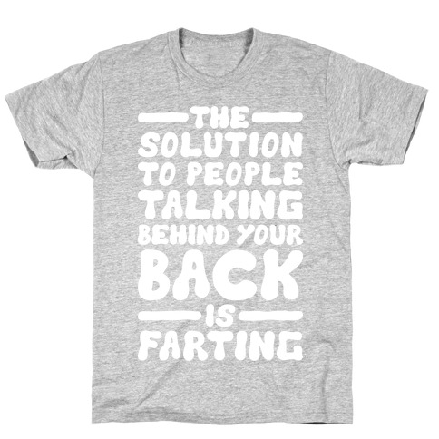 b014fe11 The Solution To People Talking Behind Your Back T-Shirt