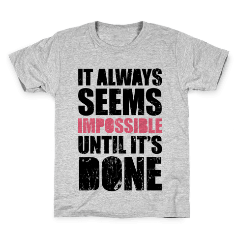 It Always Seems Impossible Until It's Done Kids T-Shirt