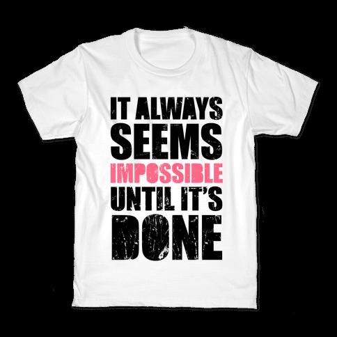 It Always Seems Impossible Until It's Done Kids T-Shirt