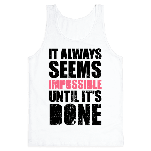 It Always Seems Impossible Until It's Done Tank Top