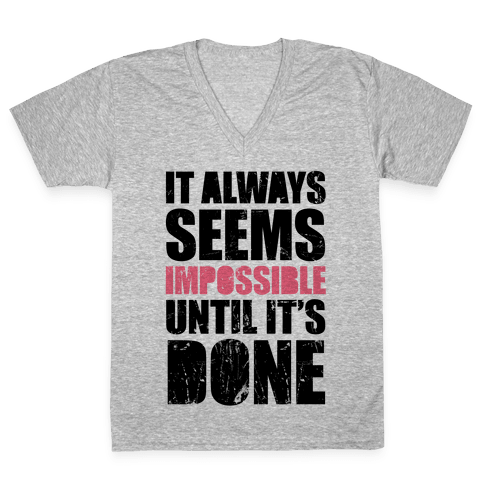 It Always Seems Impossible Until It's Done V-Neck Tee Shirt