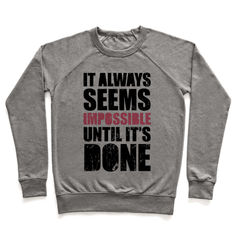 It Always Seems Impossible Until It's Done Pullover