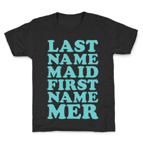 Last Name Maid First Name Mer Kids T-Shirt