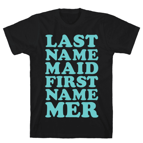 Last Name Maid First Name Mer Mens T-Shirt