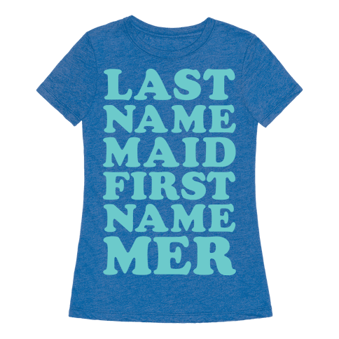 Last name maid first name mer t shirt human for Last name pictures architecture