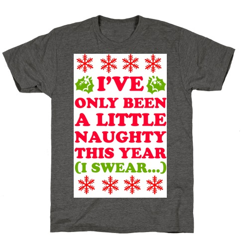 I've Only Been a Little Naughty (I swear!) Mens/Unisex T-Shirt