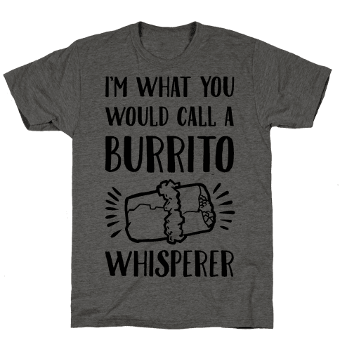 I'm What You Would Call a Burrito Whisperer