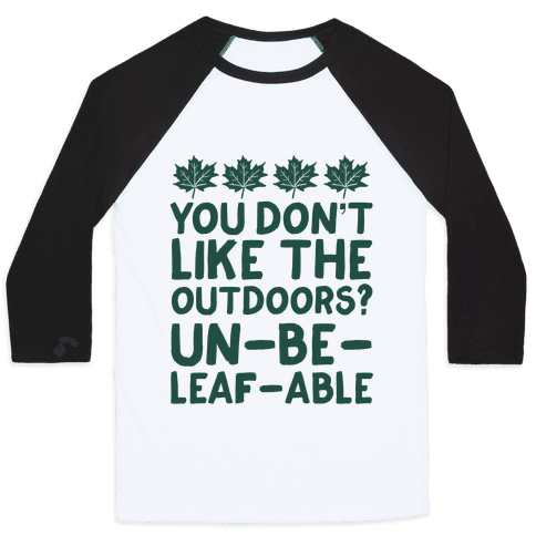 You Don't Like The Outdoors? Un-be-leaf-able Baseball Tee