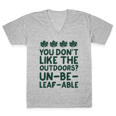 You Don't Like The Outdoors? Un-be-leaf-able V-Neck Tee Shirt