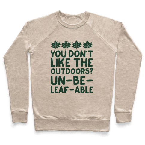 You Don't Like The Outdoors? Un-be-leaf-able Pullover