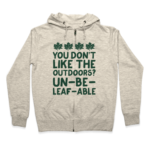 You Don't Like The Outdoors? Un-be-leaf-able Zip Hoodie