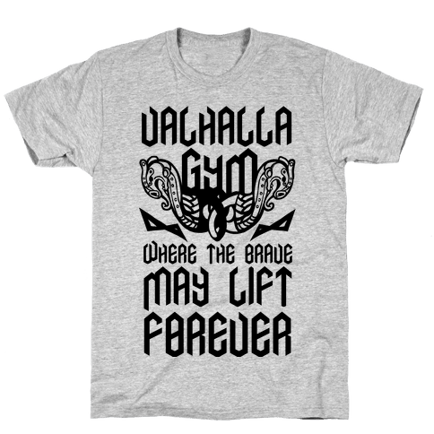 Valhalla Gym: Where the Brave May Lift Forever Mens T-Shirt