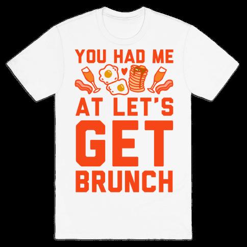 You Had Me At Let's Get Brunch Mens T-Shirt