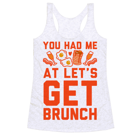 You Had Me At Let's Get Brunch Racerback Tank Top