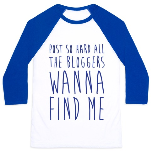 Post So Hard All The Bloggers Wanna Find Me Baseball Tee