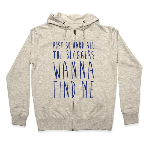 Post So Hard All The Bloggers Wanna Find Me Zip Hoodie