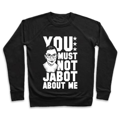 You Must Not Jabot About Me Pullover