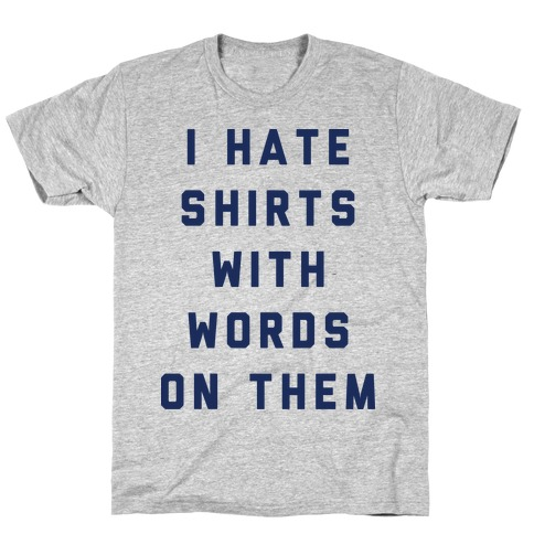 I Hate Shirts With Words On Them T-Shirt