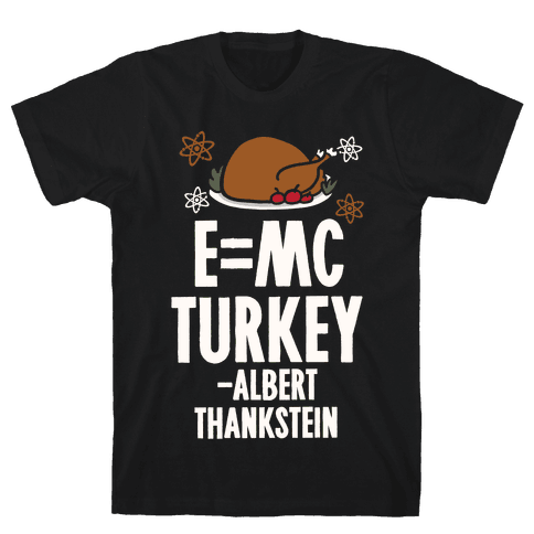 E=MC Turkey (Thanksgiving Science) Mens T-Shirt